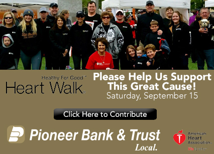 Healthy for good Heart Walk Please Help Us Support This Great Cause. Saturday, September 15. Click Here to Contribute. Pioneer Bank and Trust. American Heart Association