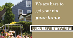 We are here to get you into your home click here to apply now