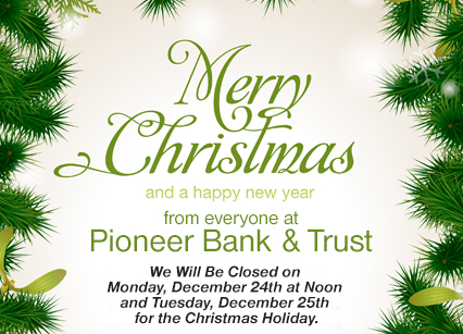 Merry Christmas and a happy new year from everyone at Pioneer Bank & Trust.