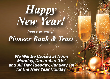 Happy New Year! From everyone at Pioneer Bank & Trust.