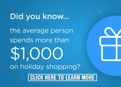 Did you know? The average person spends more than $1000 on holiday spending? Learn More Here
